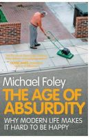 Foley, Michael - The Age of Absurdity: Why Modern Life Makes it Hard to be Happy - 9781847396273 - 9781847396273