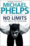 Phelps, Michael, Abrahamson, Alan - No Limits: The Will to Succeed by Michael Phelps, Alan Abrahamson - 9781847396389 - KSG0021725