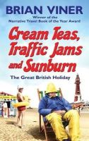 Viner, Brian - Cream Teas, Traffic Jams and Sunburn - 9781847398772 - KTG0002096