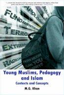Khan, M. G. - Young Muslims, Pedagogy and Islam - 9781847428776 - V9781847428776