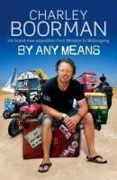 Charley Boorman - By Any Means: His Brand New Adventure from Wicklow to Wollongong - 9781847442468 - KNW0006282