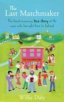 - The Last Matchmaker:  The Heart-Warming True Story of the Man who brought Love to Ireland - 9781847443038 - KNW0006376