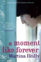 Reilly, Martina - A Moment Like Forever - 9781847443076 - KEX0267982