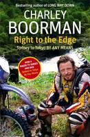 Boorman, Charley - Right to the Edge: Sydney to Toyko by Any Means - 9781847443526 - KTJ0001213