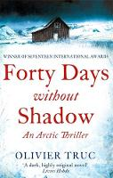 Truc, Olivier - Forty Days Without Shadow: An Arctic Thriller - 9781847445865 - V9781847445865