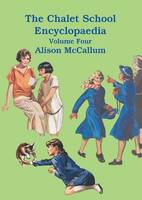 McCallum, Alison - The Chalet School Encyclopaedia: Volume 4 - 9781847452177 - V9781847452177