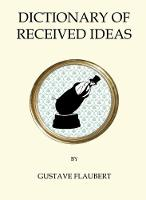 Flaubert, Gustave - The Dictionary of Received Ideas (Quirky Classics) - 9781847496836 - V9781847496836