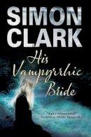 Clark, Simon - His Vampyrrhic Bride - 9781847514455 - V9781847514455