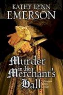 Emerson, Kathy Lynn - Murder in The Merchant's Hall: An Elizabethan Spy Thriller (A Mistress Jaffrey Mystery) - 9781847516411 - V9781847516411