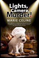 Celine, Marie - Lights, Camera, Murder!: A TV Pet Chef Mystery set in L.A. - 9781847516558 - V9781847516558