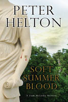 Helton, Peter - Soft Summer Blood (A Liam McClusky Mystery) - 9781847516855 - V9781847516855