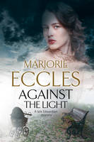 Eccles, Marjorie - Against the Light: An Irish Nationalist mystery set in Edwardian London - 9781847517241 - V9781847517241