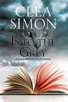 Simon, Clea - Into the Grey: A feline-filled academic mystery (A Dulcie Schwartz Cat Mystery) - 9781847517319 - V9781847517319