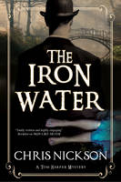 Nickson, Chris - Iron Water, The: A Victorian police procedural (A Tom Harper Mystery) - 9781847517449 - V9781847517449
