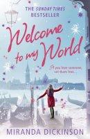 Dickinson, Miranda - Welcome to My World. Miranda Dickinson - 9781847561664 - KAK0002324