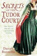 Bonnette, Darcey - Secrets of a Tudor Court. by Darcey Bonnette - 9781847562395 - 9781847562395