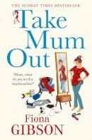 Gibson, Fiona - Take Mum Out - 9781847563651 - KTG0003750