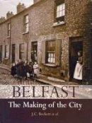 Beckett, J.C., et al. - BELFAST MAKING OF THE CITY - 9781847580917 - 9781847580917
