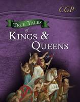 CGP Books - True Tales of Kings & Queens - Reading Book: Boudica, Alfred the Great, King John & Queen Victoria - 9781847624741 - V9781847624741