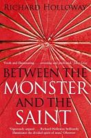 Holloway, Richard - Between the Monster and the Saint - 9781847672544 - V9781847672544