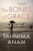 Anam, Tahmima - The Bones of Grace - 9781847679789 - V9781847679789