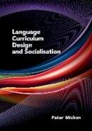 Mickan, Peter - Language Curriculum Design and Socialisation - 9781847698292 - V9781847698292