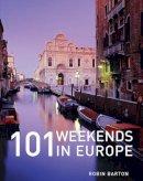 Barton, Robin - 101 Weekends in Europe - 9781847730817 - V9781847730817
