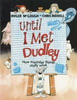 McGough, Roger - Until I Met Dudley: How Everyday Things Really Work - 9781847803504 - V9781847803504