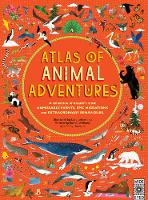 Williams, Rachel, Hawkins, Emily - Atlas of Animal Adventures: Natural Wonders, Exciting Experiences and Fun Festivities from the Four Corners of the Globe - 9781847807922 - V9781847807922