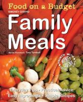 Simoney Girard - Food on a Budget: Family Meals: Everyday Tips, Practical Advice, Easy Ingredients, Simple Recipes - 9781847865298 - KOC0004570