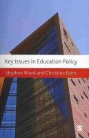 Eden, Christine E.; Ward, Stephen - Key Issues in Education Policy - 9781847874665 - V9781847874665
