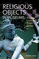 Paine, Crispin - Religious Objects in Museums: Private Lives and Public Duties - 9781847887733 - V9781847887733