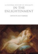 Julie Peakman - A Cultural History of Sexuality in the Enlightenment (Cultural Histories) - 9781847888037 - V9781847888037