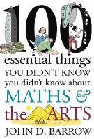Barrow, John D. - 100 Essential Things You Didn't Know You Didn't Know About Maths & The Arts - 9781847922311 - V9781847922311