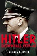 Ullrich, Volker - Hitler: Volume II: Downfall 1939-45 (Hitler Biographies) - 9781847922885 - 9781847922885