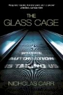 Carr, Nicholas - The Glass Cage: Automation And Us - 9781847923097 - 9781847923097