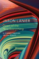 Lanier, Jaron - Dawn of the New Everything: A Journey Through Virtual Reality - 9781847923530 - V9781847923530