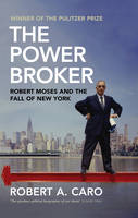 Caro, Robert A - The Power Broker: Robert Moses and the Fall of New York - 9781847923646 - V9781847923646