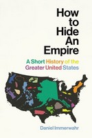 Immerwahr, Daniel - How to Hide an Empire: A Short History of the Greater United States - 9781847923998 - V9781847923998