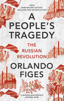 Figes, Orlando - A People's Tragedy: The Russian Revolution 1891-1924 - centenary edition with new introduction - 9781847924513 - V9781847924513