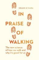 O'Mara, Shane - In Praise of Walking: The new science of how we walk and why it's good for us - 9781847925909 - V9781847925909