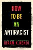 Kendi, Ibram X. - How To Be an Antiracist - 9781847925992 - 9781847925992