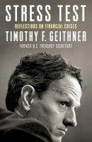 Geithner, Timothy - Stress Test: Reflections on Financial Crises - 9781847941244 - V9781847941244