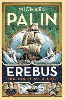Palin, Michael - Erebus: The Story of a Ship - 9781847948137 - V9781847948137