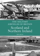 Delve, Ken - Military Airfields of Britain: Scotland and Northern Ireland (The Military Airfields of Britain) - 9781847970275 - 9781847970275
