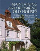 Bevis Claxton - Maintaining and Repairing Old Houses: A Guide to Conservation, Sustainability and Economy - 9781847970350 - V9781847970350