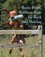Dear, Nigel - Hunt, Point, Retrieve Dogs for Work and Showing - 9781847970824 - V9781847970824
