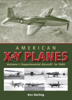 Darling, Kev - American X & Y Planes, Vol. 1: Experimental Aircraft to 1945 (Crowood Aviation) - 9781847971418 - V9781847971418