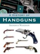 Wilkinson, Frederick - A History of Handguns - 9781847972255 - V9781847972255