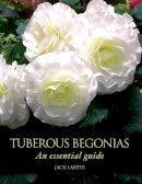 Larter, Jack - Tuberous Begonias: An Essential Guide - 9781847972316 - V9781847972316